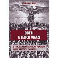 Oběti a jejich vrazi: O tom, jak Česká republika pomáhala unikat válečným zločincům... - Kniha