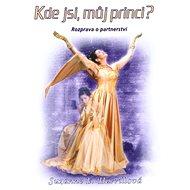 Kde jsi, můj princi?: Rozprava o partnerství - Kniha