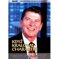 Když kraloval charakter: Životní příběh Ronalda Reagana - Kniha