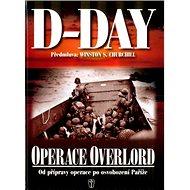 D-Day Operace Overlord: Od přípravy po osvobození Paříže