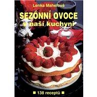 Sezónní ovoce v naší kuchyni: 138 receptů - Kniha