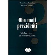 Oba moji prezidenti: Václav Havel a Václav Klaus - Kniha
