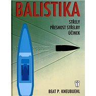 Balistika: Střely, přesnost střelby, účinek - Kniha