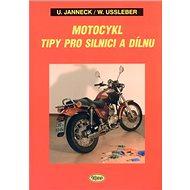 Motocykl: Tipy pro silnici a dílnu - Kniha
