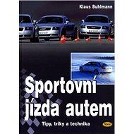 Sportovní jízda autem: Tipy, triky a technika - Kniha