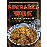 Kuchařka wok: Můj nový pomocník - Kniha