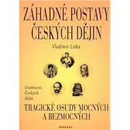 Záhadné postavy českých dějin: Tragické osudy mocných a bezmocných - Kniha