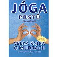 Jóga prstů: Velká kniha o mudrách cvičení pro tělo i ducha - Kniha