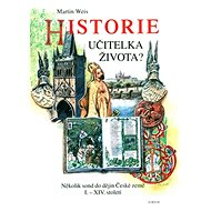 Historie učitelka života?: Několik sond do dějin České země I.- XIV.století - Kniha