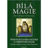 Bílá magie: Praktická kniha keltské a germánské magie - Kniha