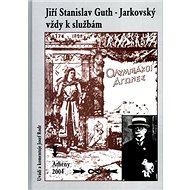 Jiří Stanislav Guth - Jarkovský vždy k službám