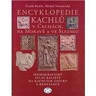 Encyklopedie kachlů v Čechách, na Moravě a ve Slezsku: Ikonografický atlas reliéfů na kachlích gotik - Kniha