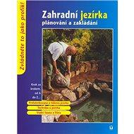 Zahradní jezírka: plánování a zakládání - Kniha