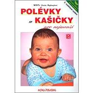 Polévky a kašičky pro nejmenší: 2. rozšířené vydání - Kniha