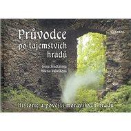 Průvodce po tajemstvích hradů: Historie a pověsti moravských hradů - Kniha