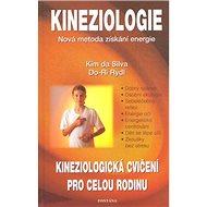 Kineziologie Kineziologická cvičení pro celou rodinu: Nová metoda získávání energie - Kniha