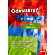 Odmaturuj! z literatury 1: Včetně současné české a světové literatury - Kniha