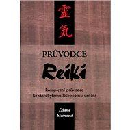 Průvodce Reiki: kompletní průvodce ke starobylému léčebnému umění - Kniha