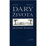 Dary života: Slezský román - Kniha