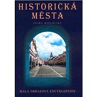 Historická města České republiky: Malá obrazová encyklopedie
