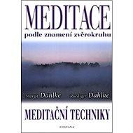 Meditace podle znamení zvěrokruhu: Meditační techniky - Kniha