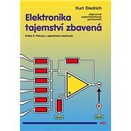 Elektronika tajemství zbavená: Kniha 5: Pokusy s operačními zesilovači - Kniha