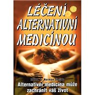 Léčení alternativní medicínou: Alternativní medicína může zachránit váš život - Kniha