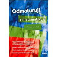 Odmaturuj! z matematiky 3: Sbírka řešených příkladů - Kniha