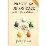 Praktická detoxikace podle MUDR. Josefa Jonáše: Mikroorganismy - Prostředí - Genomy - Psychika - Met - Kniha
