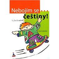 Nebojím se češtiny! 1., 2. a 3. ročník - Kniha