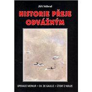 Historie přeje odvážným: Operece Merkur . Ch. De Gaulle . Útoky z nouze - Kniha
