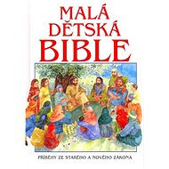 Malá dětská bible: Příběh ze starého a nového zákona - Kniha
