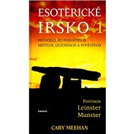 Esoterické Irsko: Průvodce po posvátných místech, legendách a pověstech - Kniha