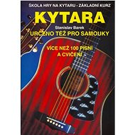 Kytara určeno též pro samouky: Škola hry na kytaru - Základní  kurz - Kniha