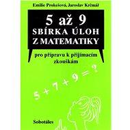 5 až 9 sbírka úloh z matematiky: Pro přípravu k příjímacím zkouškám určená žákům5., 7. a 9. tříd ZŠ - Kniha