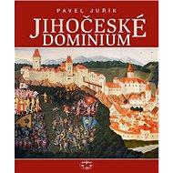 Jihočeské dominium: Rožmberkové, Eggenbergové, Schwarzenbergové a Buquoyové