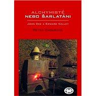 Alchymisté nebo šarlatáni?: Edward Kelley a John Dee v Čechách - Kniha