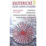 Esoterické Čechy, Morava a Slezsko 3: Dobříšsko, Příbramsko, Vltavská podkova, Březnicko, Rožmitálsk - Kniha