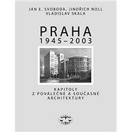 Praha 1945 - 2003: Kapitoly o moderní/ poválečené architektuře - Kniha