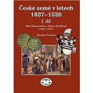 České země v letech 1437-1526 I. díl: Mezi Zikmundem a Jiřím z Poděbrad - Kniha