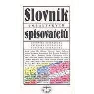 Slovník pobaltských spisovatelů: Estonská, litevská a lotyšská literatura - Kniha