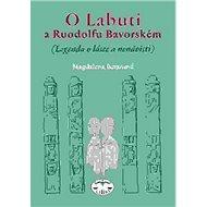 O Labuti a Ruodolfu Bavorském: (Legenda o lásce a nenávisti - Kniha