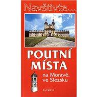Poutní místa na Moravě a ve Slezsku - Kniha