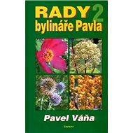 Rady bylináře Pavla 2: Léčba bylinami a přírodními prostředky - Kniha
