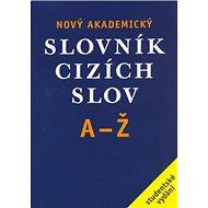 Nový akademický slovník cizích slov A-Ž: studentské vydání - Kniha