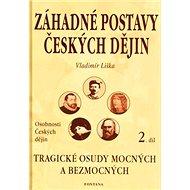 Záhadné postavy českých dějin 2.díl: Tragické osudy mocných a bezmocných - Kniha