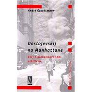 Dostojevskij na Manhattane: Esej o globalizovanom nihilizme