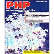 PHP nejen pro začátečníky + CD: Základy PHP, pravidla zápisu skriptů a jejich editace včetně složitě - Kniha