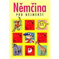 Němčina pro nejmenší: Učebnice pro předškolní děti a pro žáky 1. ročníku základní školy - Kniha