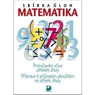 Sbírka úloh Matematika: Procvičování učiva ZŠ Příprava k přijímacím zkouškám na SŠ - Kniha